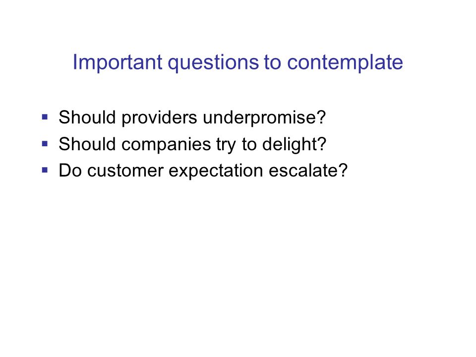 Important questions to contemplate  Should providers underpromise.