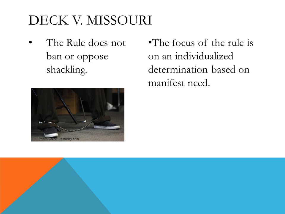 DECK V. MISSOURI The Rule does not ban or oppose shackling.