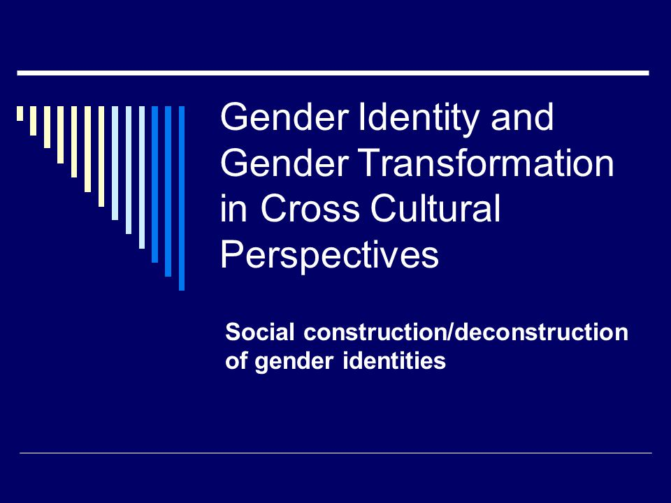@2008 LIHernandez2 Theory on Gender Identity  Identity-Construction Theory: emphasizes the individual's personal and conscious commitment to a specific image of self