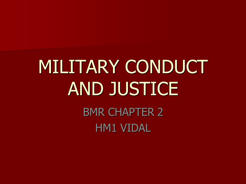 MILITARY CONDUCT AND JUSTICE BMR CHAPTER 2 HM1 VIDAL