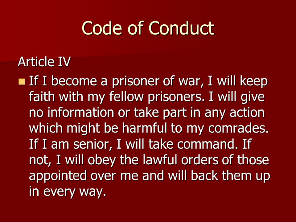 Code of Conduct Article IV If I become a prisoner of war, I will keep faith with my fellow prisoners.