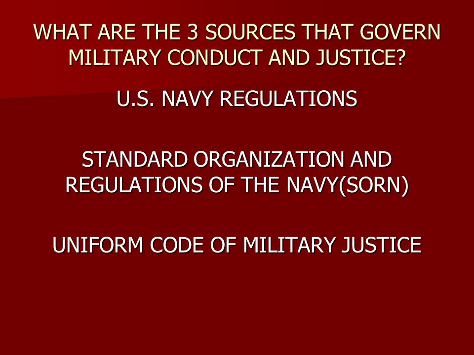 WHAT ARE THE 3 SOURCES THAT GOVERN MILITARY CONDUCT AND JUSTICE.