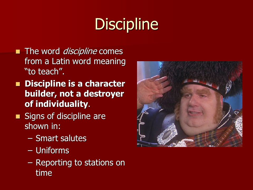 Discipline The word discipline comes from a Latin word meaning to teach .