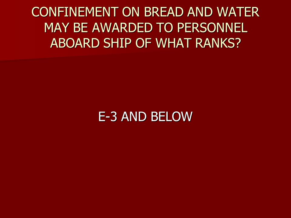 CONFINEMENT ON BREAD AND WATER MAY BE AWARDED TO PERSONNEL ABOARD SHIP OF WHAT RANKS? E-3 AND BELOW