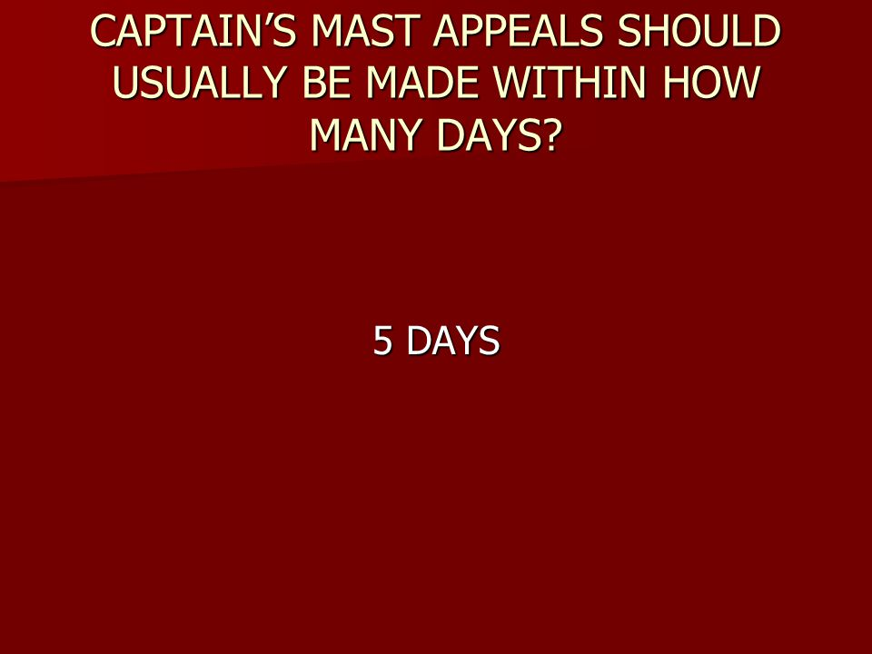 CAPTAIN'S MAST APPEALS SHOULD USUALLY BE MADE WITHIN HOW MANY DAYS? 5 DAYS