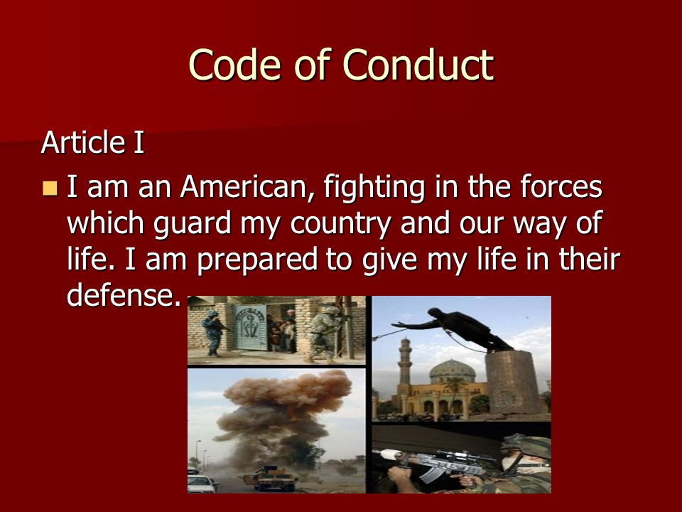 Code of Conduct Article I I am an American, fighting in the forces which guard my country and our way of life.