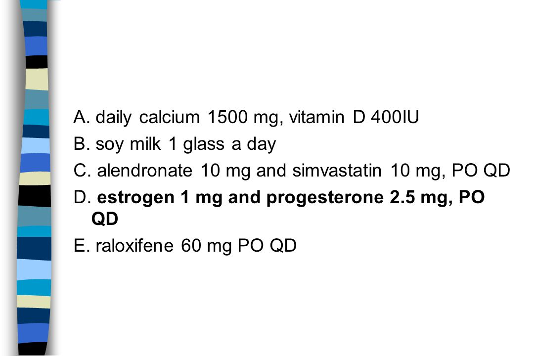A. daily calcium 1500 mg, vitamin D 400IU B. soy milk 1 glass a day C.