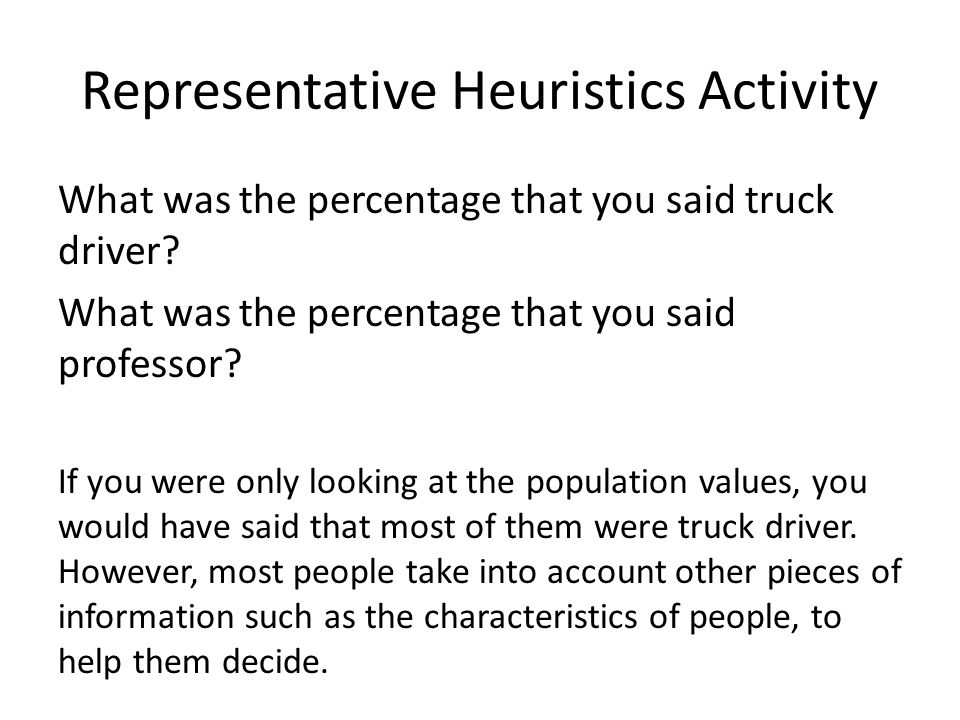 Representative Heuristics Activity What was the percentage that you said truck driver.