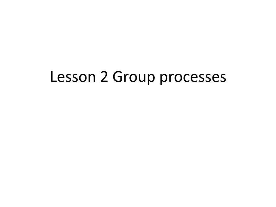 Lesson 2 Group processes