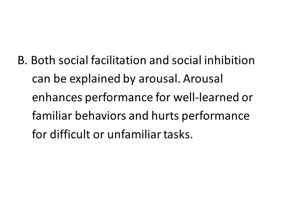 B.Both social facilitation and social inhibition can be explained by arousal.