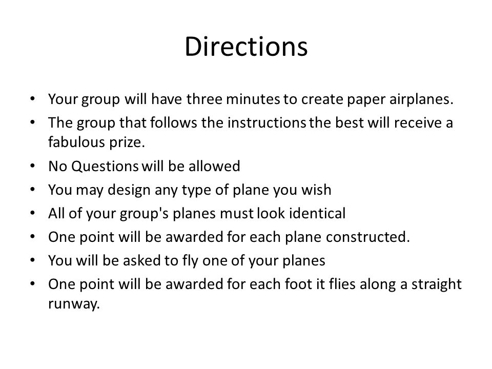 Directions Your group will have three minutes to create paper airplanes.
