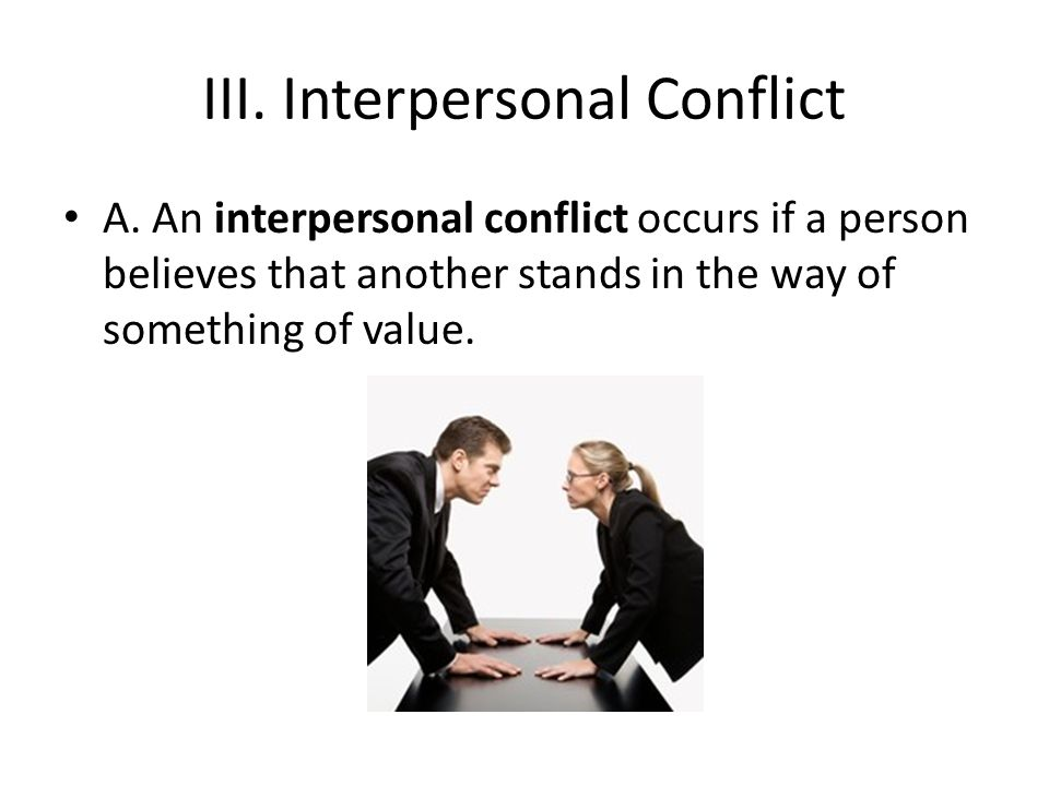 III.Interpersonal Conflict A.