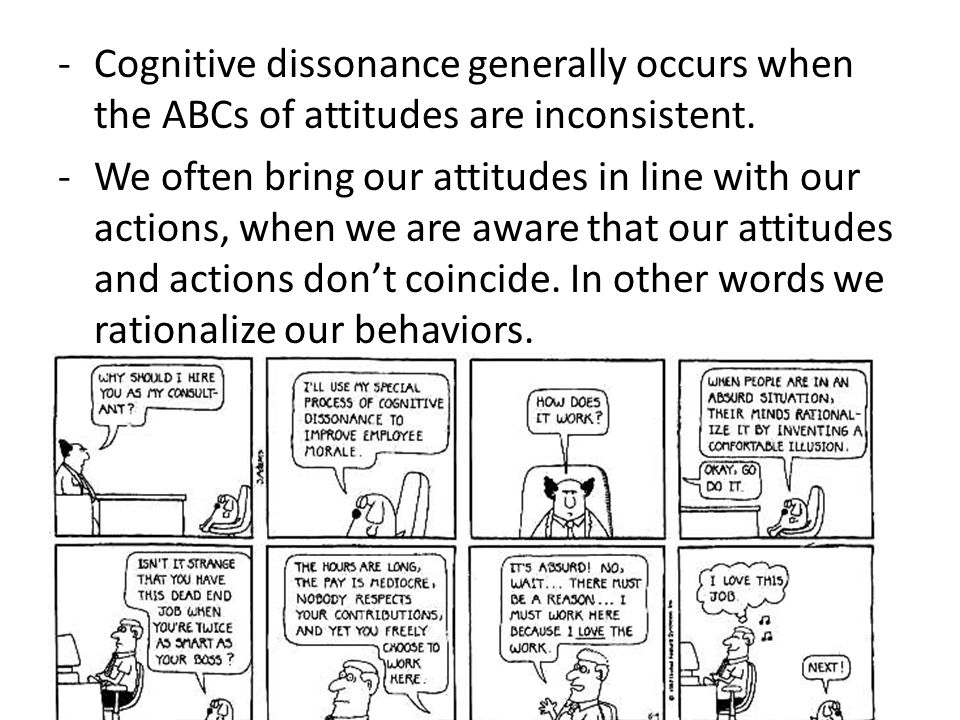 -Cognitive dissonance generally occurs when the ABCs of attitudes are inconsistent.