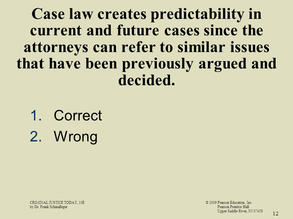Case law creates predictability in current and future cases since the attorneys can refer to similar issues that have been previously argued and decid