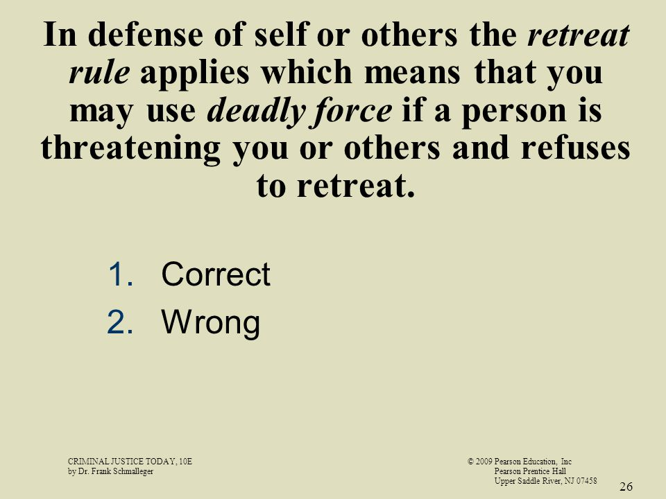 In defense of self or others the retreat rule applies which means that you may use deadly force if a person is threatening you or others and refuses t