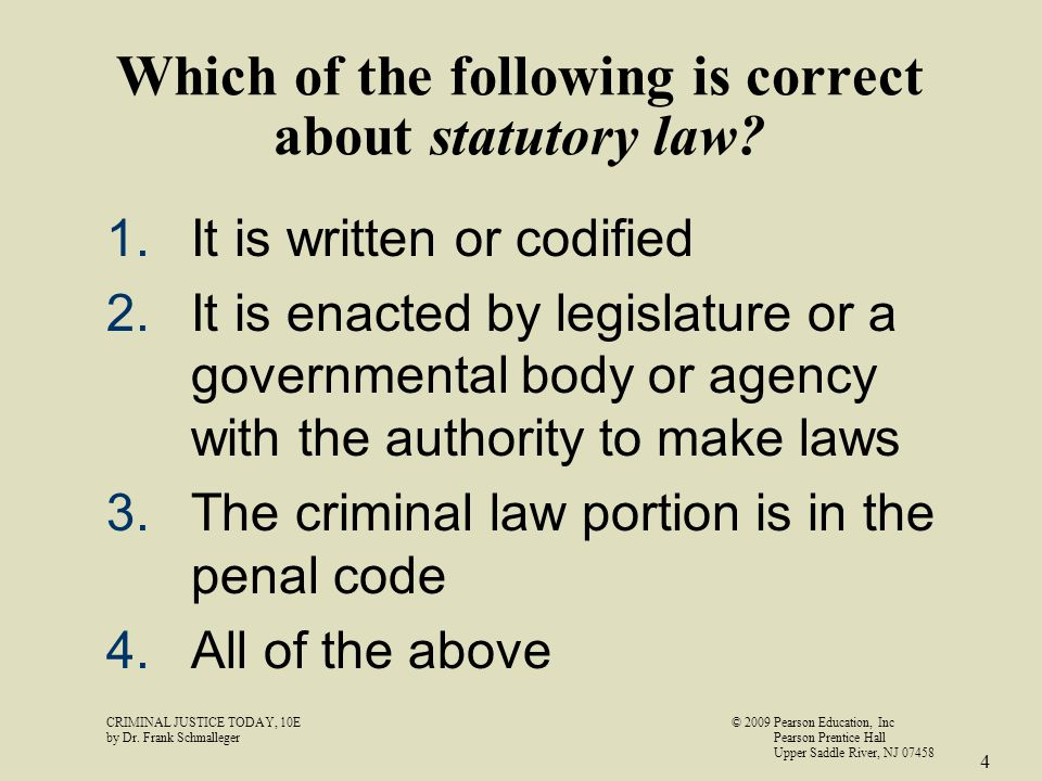 Which of the following is correct about statutory law? 1.It is written or codified 2.It is enacted by legislature or a governmental body or agency wit