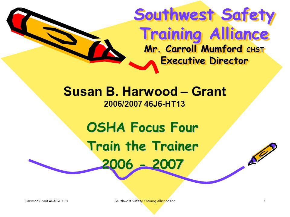 Harwood Grant 46J6-HT 13Southwest Safety Training Alliance Inc.1 Southwest Safety Training Alliance Mr.