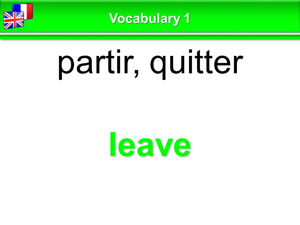 leave partir, quitter Vocabulary 1