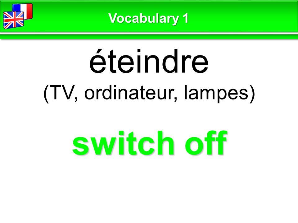switch off éteindre (TV, ordinateur, lampes) Vocabulary 1