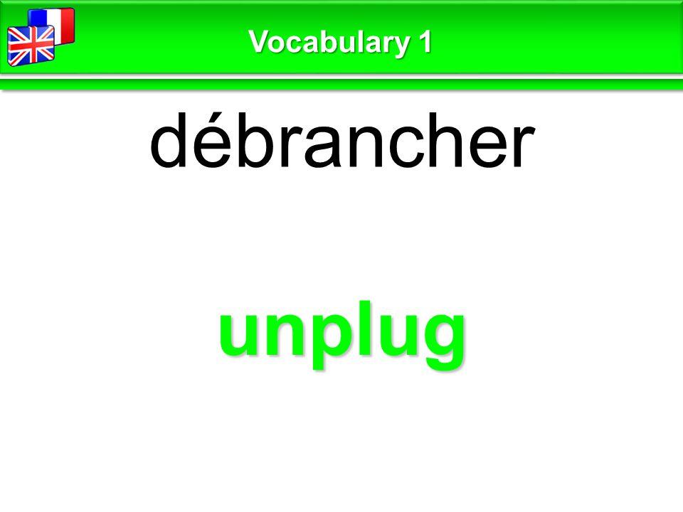 unplug débrancher Vocabulary 1