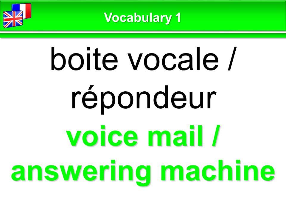 voice mail / answering machine boite vocale / répondeur Vocabulary 1