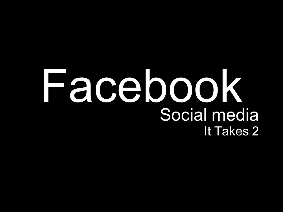 Facebook Social media It Takes 2
