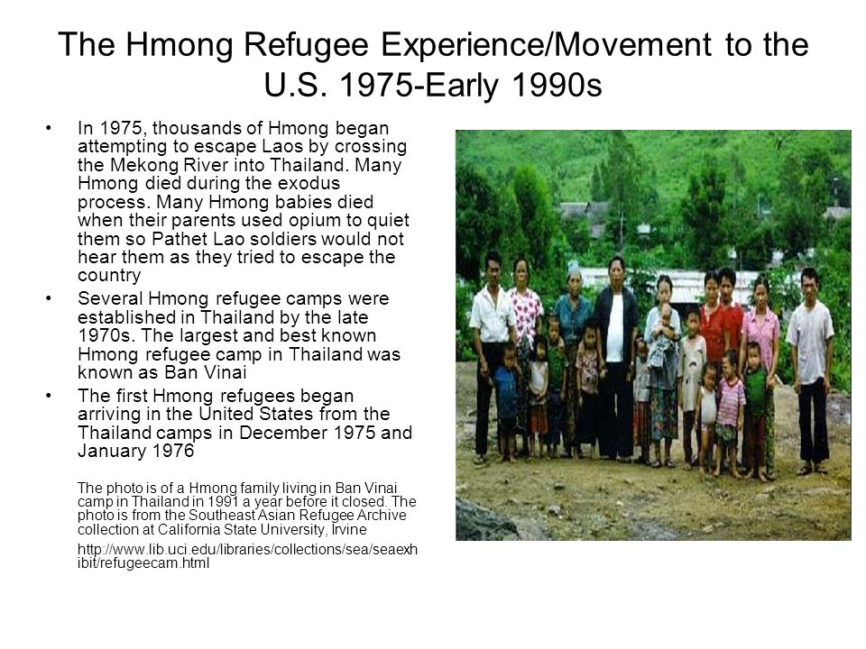 The Hmong Refugee Experience/Movement to the U.S. 1975-Early 1990s In 1975, thousands of Hmong began attempting to escape Laos by crossing the Mekong