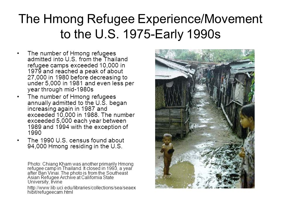 The Hmong Refugee Experience/Movement to the U.S. 1975-Early 1990s The number of Hmong refugees admitted into U.S. from the Thailand refugee camps exc