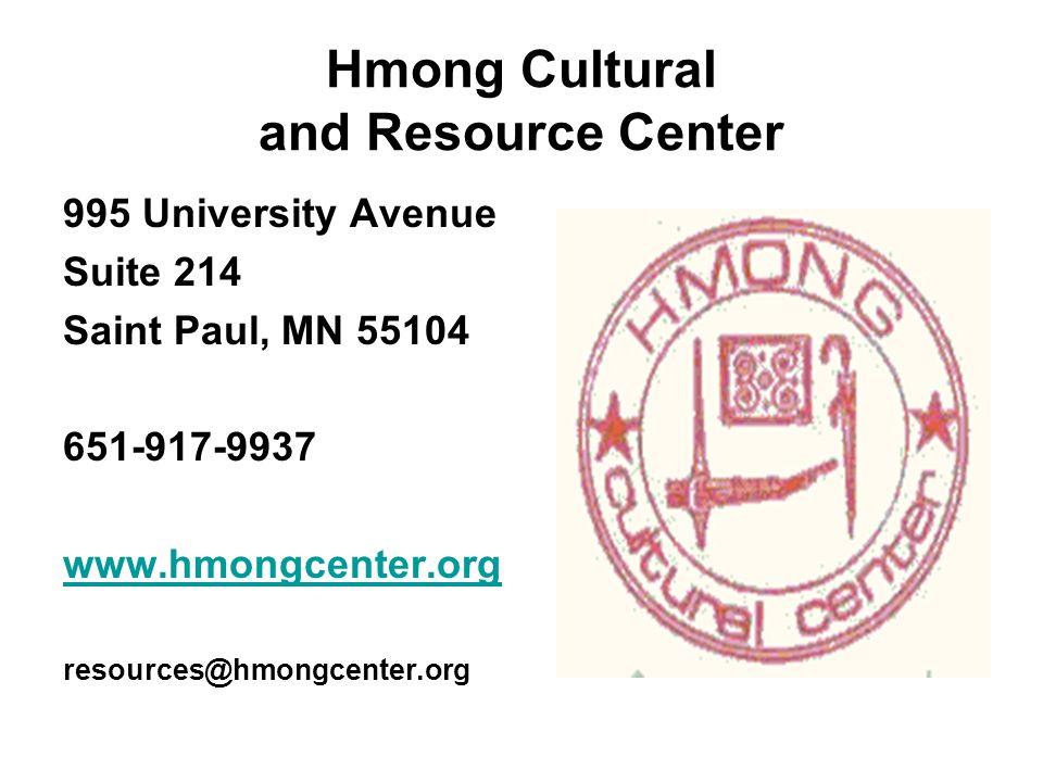 Hmong Cultural and Resource Center 995 University Avenue Suite 214 Saint Paul, MN 55104 651-917-9937 www.hmongcenter.org resources@hmongcenter.org