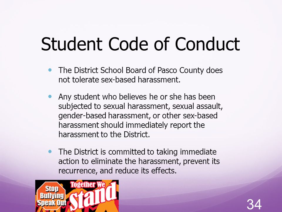 Student Code of Conduct The District School Board of Pasco County does not tolerate sex-based harassment. Any student who believes he or she has been