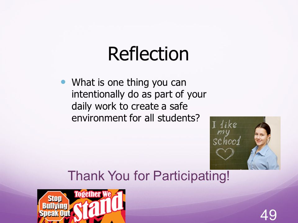 Thank You for Participating! Reflection What is one thing you can intentionally do as part of your daily work to create a safe environment for all stu