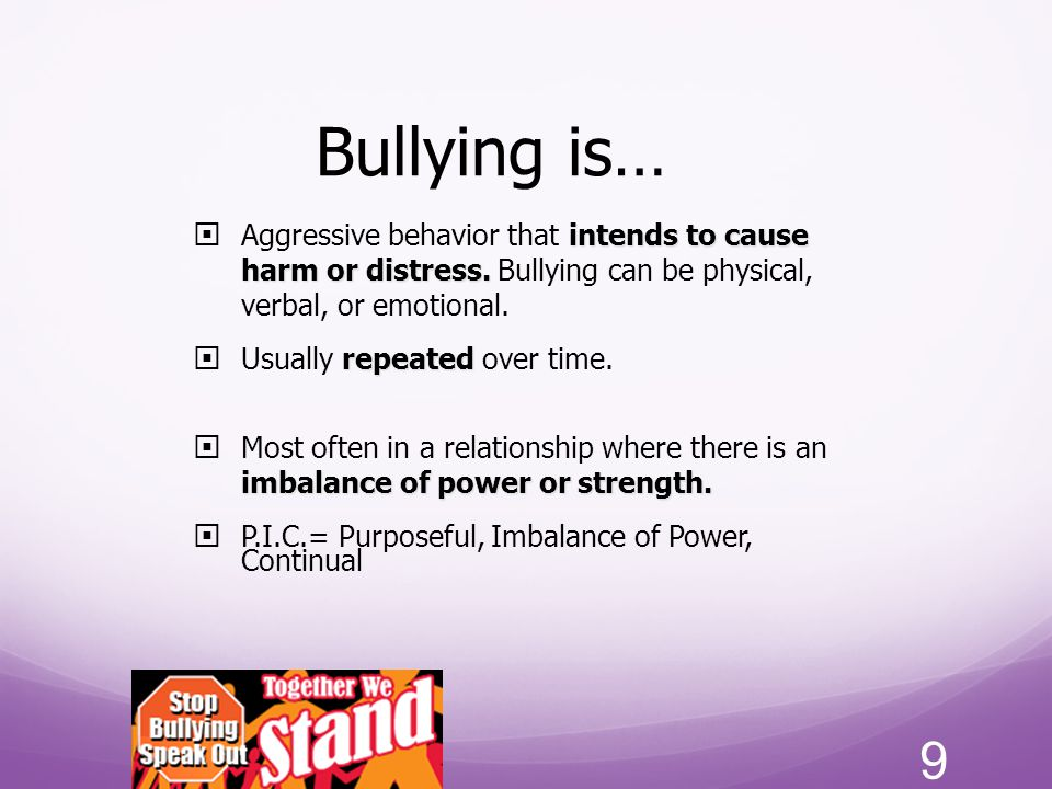 Bullying is… intends to cause harm or distress.  Aggressive behavior that intends to cause harm or distress. Bullying can be physical, verbal, or emo