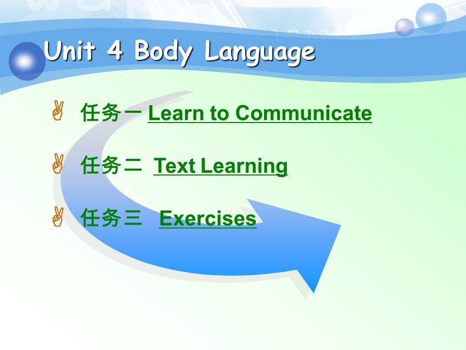 任务一 Learn to Communicate Unit 4 Body Language 任务二 Text Learning 任务三 Exercises   