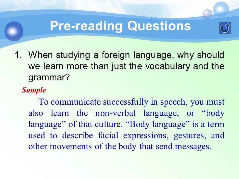 Pre-reading Questions 1.When studying a foreign language, why should we learn more than just the vocabulary and the grammar.