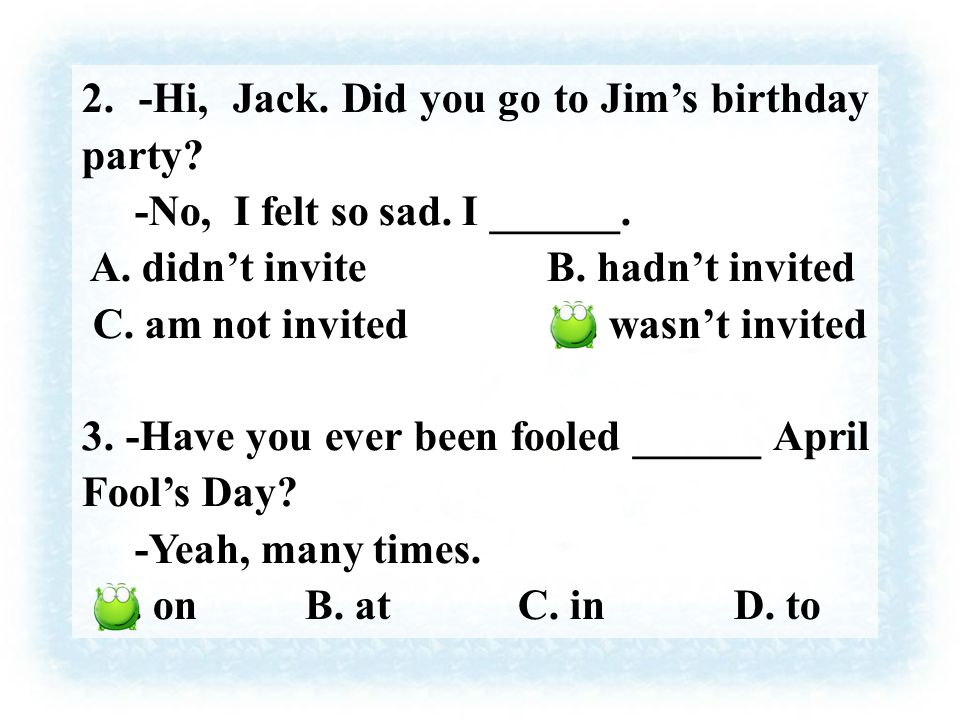 2. -Hi, Jack. Did you go to Jim's birthday party.