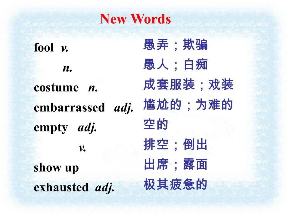New Words fool v. n. costume n. embarrassed adj.