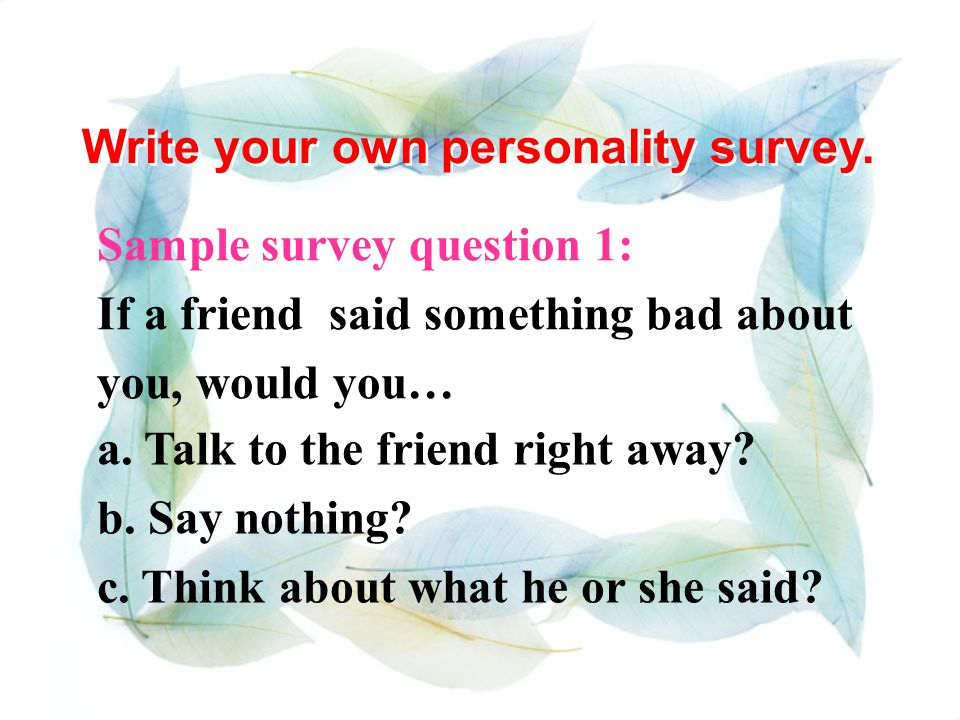 Personality survey results If most of your answers were, you are probably a shy person.