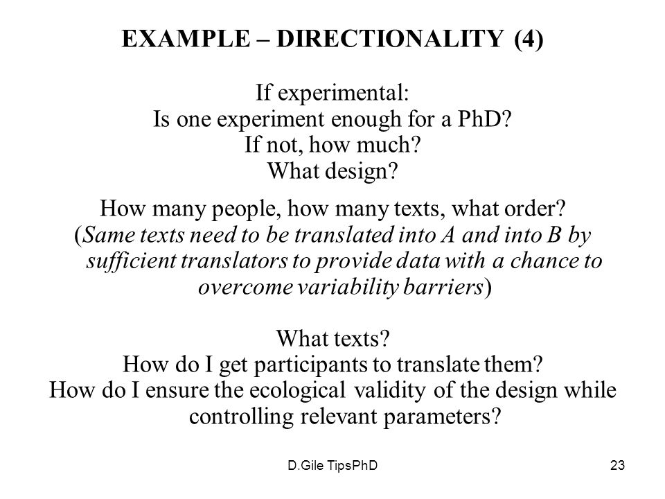 D.Gile TipsPhD23 EXAMPLE – DIRECTIONALITY (4) If experimental: Is one experiment enough for a PhD.