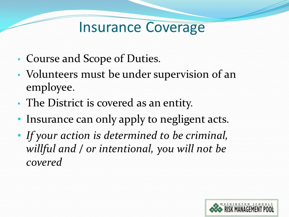 Insurance Coverage Course and Scope of Duties.Volunteers must be under supervision of an employee.