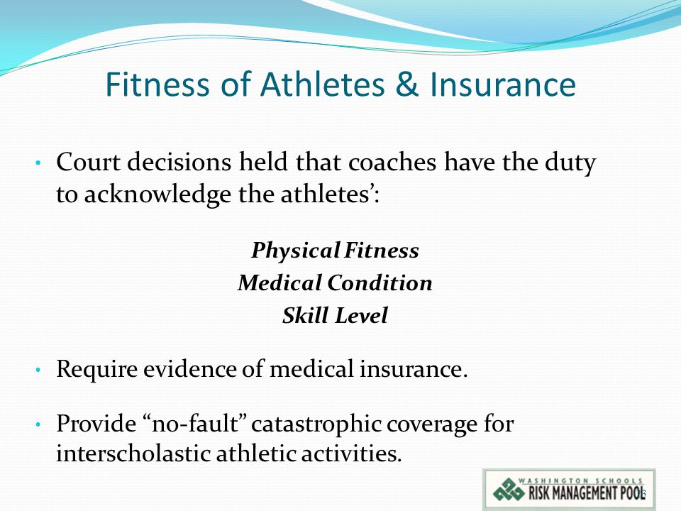Fitness of Athletes & Insurance Court decisions held that coaches have the duty to acknowledge the athletes': Physical Fitness Medical Condition Skill