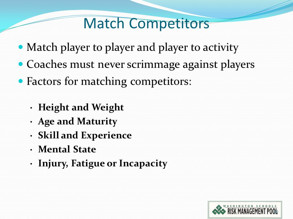 Match Competitors Match player to player and player to activity Coaches must never scrimmage against players Factors for matching competitors: Height