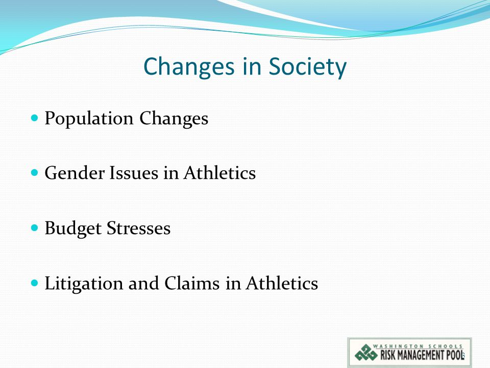 Changes in Society Population Changes Gender Issues in Athletics Budget Stresses Litigation and Claims in Athletics 3