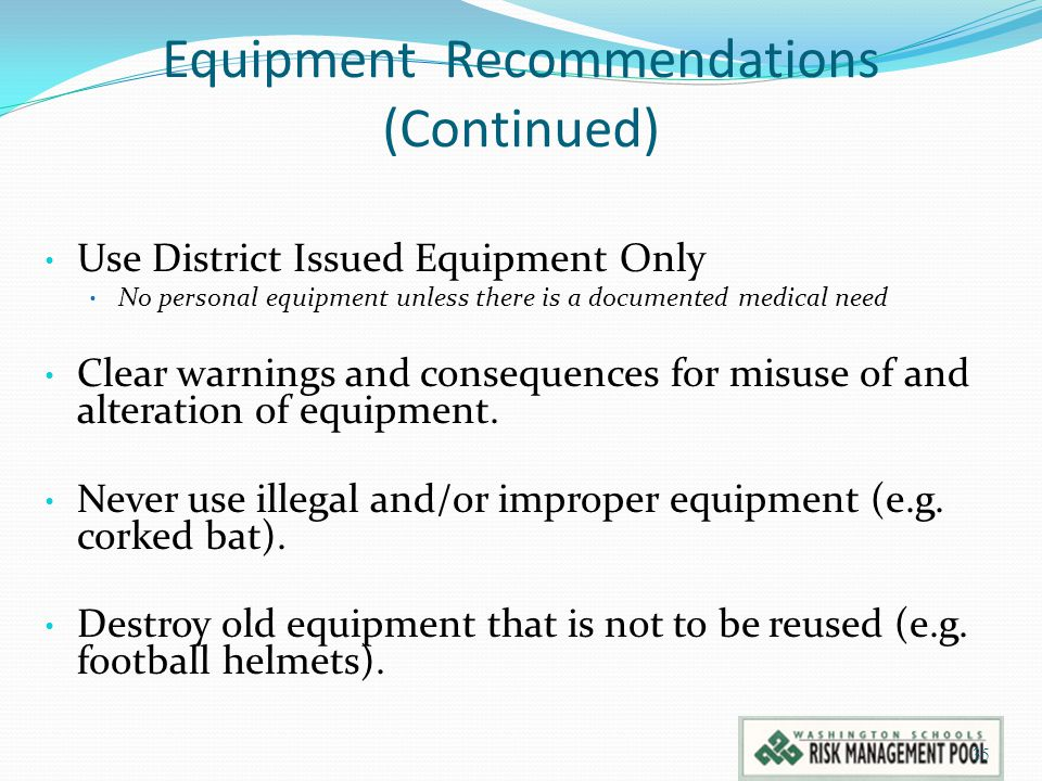Equipment Recommendations (Continued) Use District Issued Equipment Only No personal equipment unless there is a documented medical need Clear warning
