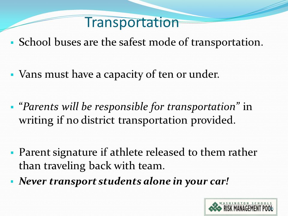 """Transportation  School buses are the safest mode of transportation.  Vans must have a capacity of ten or under.  """"Parents will be responsible for t"""