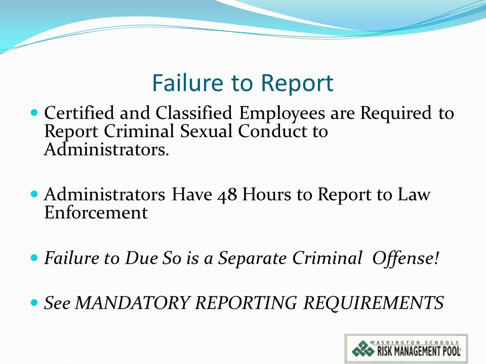 Failure to Report Certified and Classified Employees are Required to Report Criminal Sexual Conduct to Administrators. Administrators Have 48 Hours to
