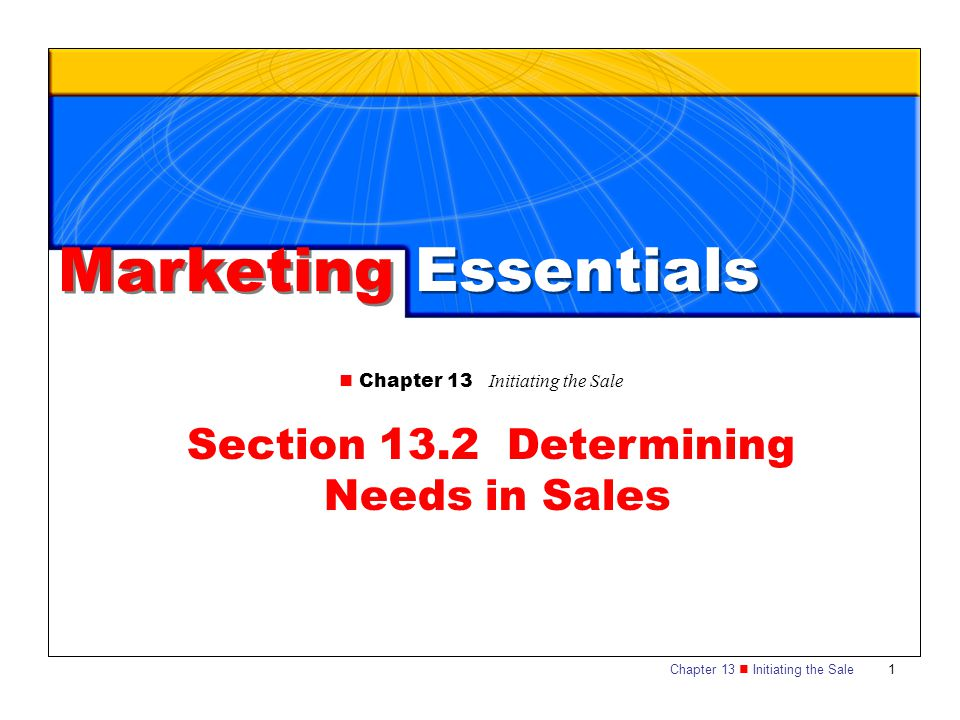 Chapter 13 Initiating the Sale 1 Section 13.2 Determining Needs in Sales Marketing Essentials