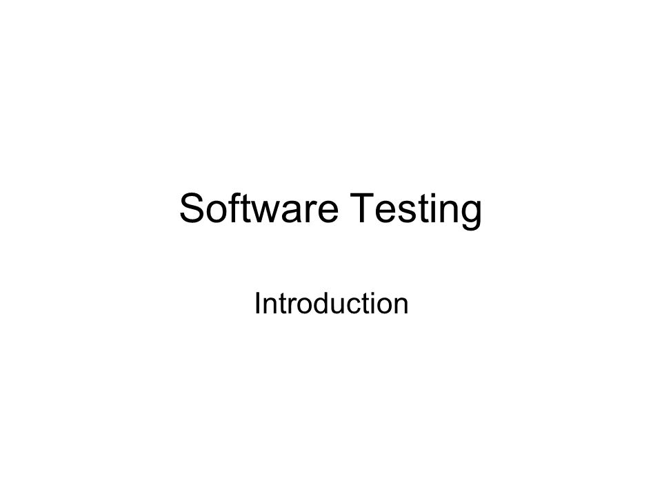 Software Testing Introduction