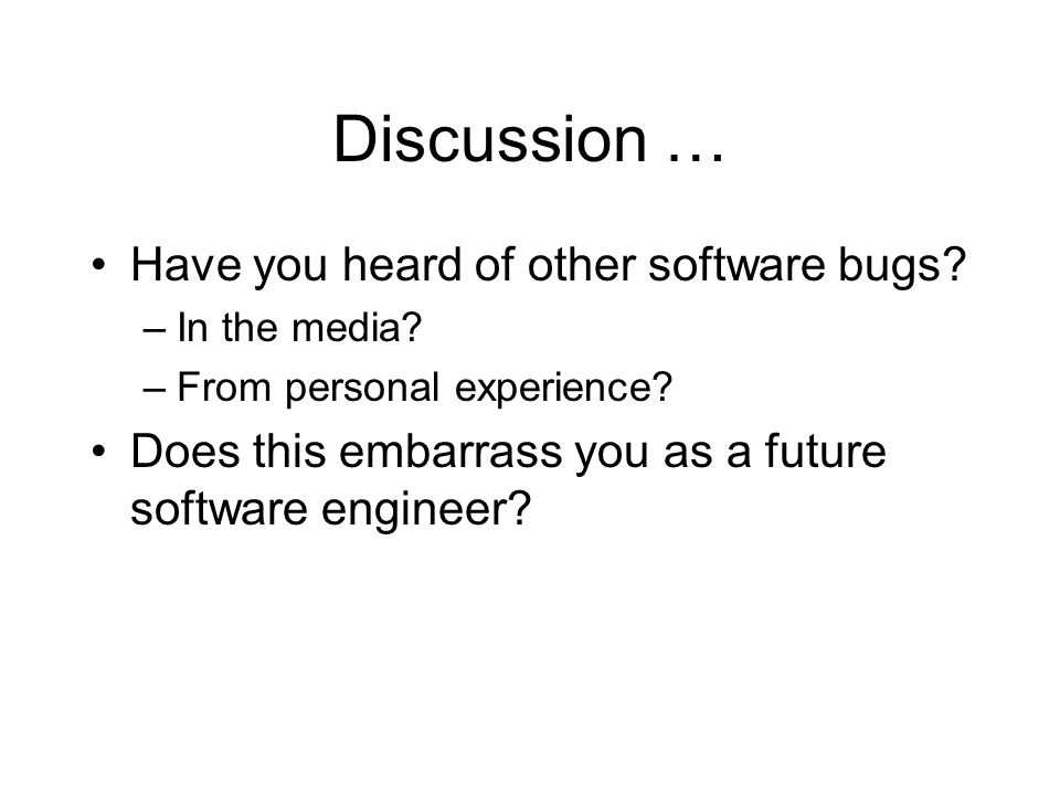 Discussion … Have you heard of other software bugs.
