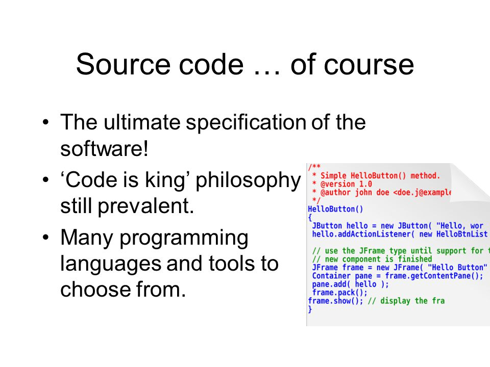Source code … of course The ultimate specification of the software.