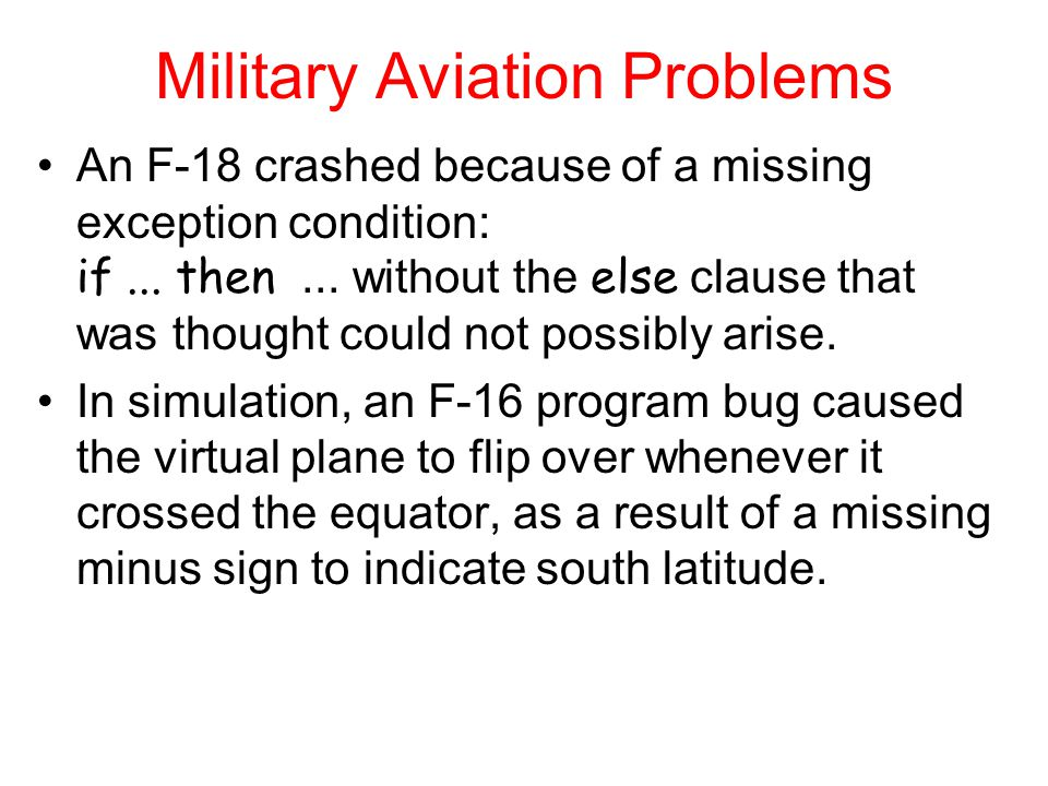Military Aviation Problems An F-18 crashed because of a missing exception condition: if...